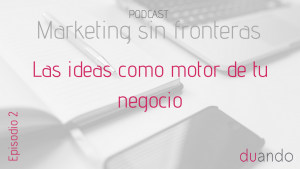 0002 - las ideas como motor de tu negocio