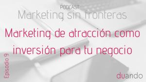 Marketing de atracción como inversión para nuestro negocio