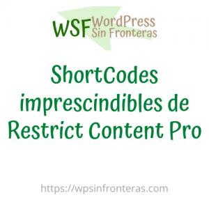 ShortCodes imprescindibles de Restrict Content Pro