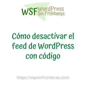 Cómo desactivar el feed de WordPress con código