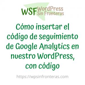 Cómo insertar el código de seguimiento de Google Analytics en nuestro WordPress, con código