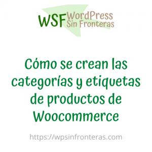 Cómo se crean las categorías y etiquetas de productos de Woocommerce