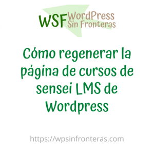 Cómo regenerar la página de cursos de sensei LMS de Wordpress