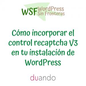 Cómo incorporar el control recaptcha V3 en tu instalación de WordPress