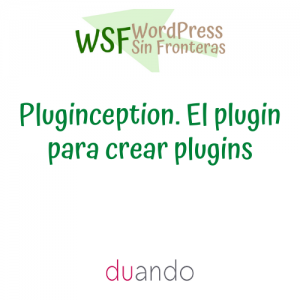 Pluginception. El plugin para crear plugins